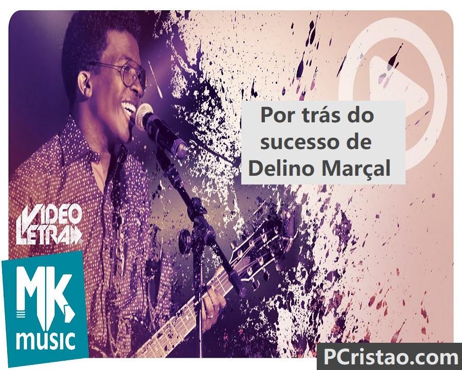 Por trás do sucesso de Delino Marçal